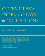 Ottemiller's Index to Plays in Collections : An Author and Title Index to Plays Appearing in Collections Published since 1900 - Denise L. Montgomery