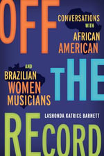 Off the Record : Conversations with African American and Brazilian Women Musicians - LaShonda Katrice Barnett