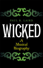 Wicked : A Musical Biography - Paul R. Laird
