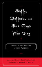 Buffy, Ballads, and Bad Guys Who Sing : Music in the Worlds of Joss Whedon