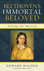 Beethoven's Immortal Beloved : Solving the Mystery - Edward Walden