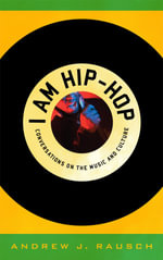 I Am Hip-Hop : Conversations on the Music and Culture - Andrew J. Rausch