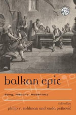 Balkan Epic : Song, History, Modernity