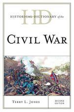 Historical Dictionary of the Civil War : Historical Dictionaries of War, Revolution & Civil Unrest - Terry L. Jones