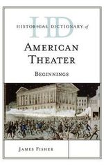 Historical Dictionary of American Theater : Beginnings - James Fisher