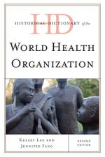 Historical Dictionary of the World Health Organization - Kelley Lee