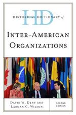 Historical Dictionary of inter-American Organizations : Alternative Voices - David W. Dent