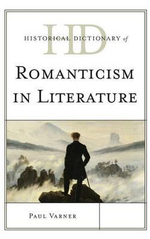 Historical Dictionary of Romanticism in Literature - Paul Varner