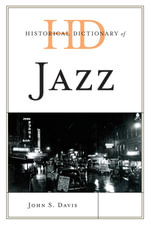 Historical Dictionary of Jazz - John S. Davis