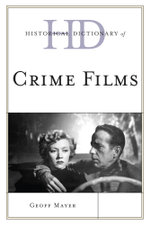 Historical Dictionary of Crime Films - Geoff Mayer