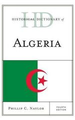 Historical Dictionary of Algeria : Historical Dictionaries of Africa - Phillip C. Naylor