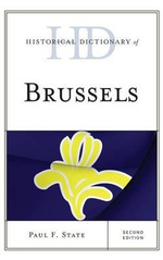 Historical Dictionary of Brussels : Historical Dictionaries of Cities, States, and Regions - Paul F. State