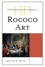 Historical Dictionary of Rococo Art - Jennifer Dawn Milam