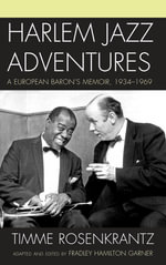 Harlem Jazz Adventures : A European Baron's Memoir, 1934-1969 - Timme Rosenkrantz