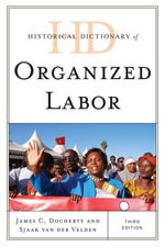 Historical Dictionary of Organized Labor - James C. Docherty
