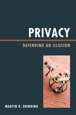 Privacy : Defending an Illusion - Martin Dowding
