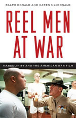 Reel Men at War : Masculinity and the American War Film - Ralph Donald