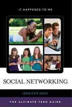 Social Networking : The Ultimate Teen Guide - Jennifer Obee
