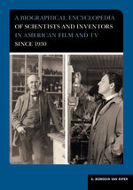 A Biographical Encyclopedia of Scientists and Inventors in American Film and TV since 1930 - A. Bowdoin Van Riper