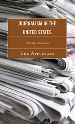 Journalism in the United States : Concepts and Issues - Edd Applegate
