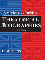 American and British Theatrical Biographies : An Index - J. P. Wearing