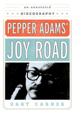 Pepper Adams' Joy Road : An Annotated Discography - Gary Carner
