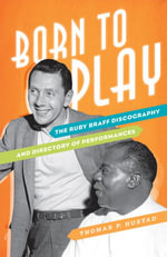 Born to Play : The Ruby Braff Discography and Directory of Performances - Thomas P. Hustad
