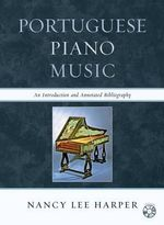 Portuguese Piano Music : An Introduction and Annotated Bibliography - Nancy Lee Harper