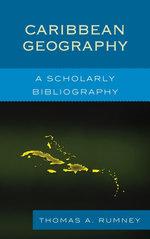Caribbean Geography : A Scholarly Bibliography - Thomas A. Rumney