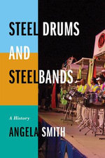 Steel Drums and Steelbands : A History - Angela Smith