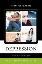 Depression : The Ultimate Teen Guide - Tina P. Schwartz