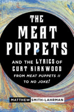 The Meat Puppets and the Lyrics of Curt Kirkwood from Meat Puppets II to No Joke! - Matthew Smith-Lahrman