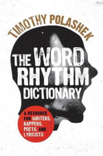 The Word Rhythm Dictionary : A Resource for Writers and Rappers, Poets and Lyricists - Timothy Polashek