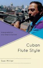 Cuban Flute Style : Interpretation and Improvisation - Sue Miller