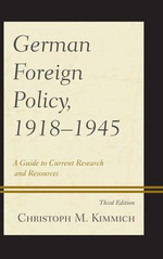 German Foreign Policy, 1918-1945 : A Guide to Current Research and Resources - Christoph M. Kimmich