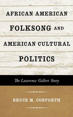 African American Folksong and American Cultural Politics : The Lawrence Gellert Story - Bruce M. Conforth