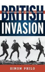 British Invasion : The Crosscurrents of Musical Influence - Simon Philo