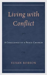 Living with Conflict : A Challenge to a Peace Church - Susan Robson