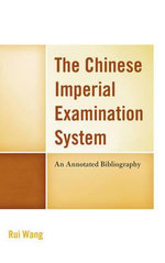 Chinese Imperial Examination System : An Annotated Bibliography - Rui Wang