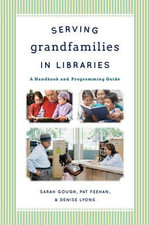 Serving Grandfamilies in Libraries : A Handbook and Programming Guide - Sarah Gough