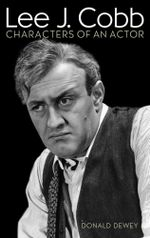 Lee J. Cobb : Characters of an Actor - Donald Dewey