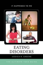 Eating Disorders : The Ultimate Teen Guide - Jessica Greene