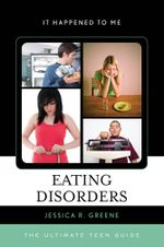 Eating Disorders : The Ultimate Teen Guide - Jessica R. Greene