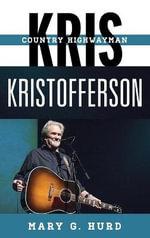 Kris Kristofferson : Country Highwayman - Mary G. Hurd