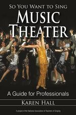So You Want to Sing Music Theater : A Guide for Professionals - Karen Hall