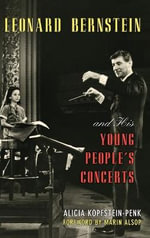 Leonard Bernstein and His Young People's Concerts - Alicia Kopfstein-Penk