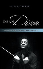 Dean Dixon : Negro at Home, Maestro Abroad - Rufus Matthew Jones