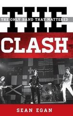 The Clash : The Only Band That Mattered - Sean Egan