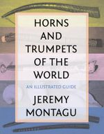 Horns and Trumpets of the World : An Illustrated Guide - Jeremy Montagu