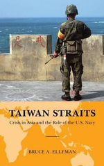Taiwan Straits : China, Taiwan, and the Role of the U.S. Navy - Bruce A. Elleman